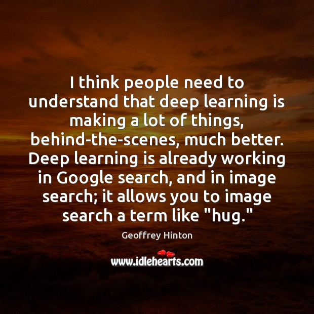 I think people need to understand that deep learning is making a Learning Quotes Image
