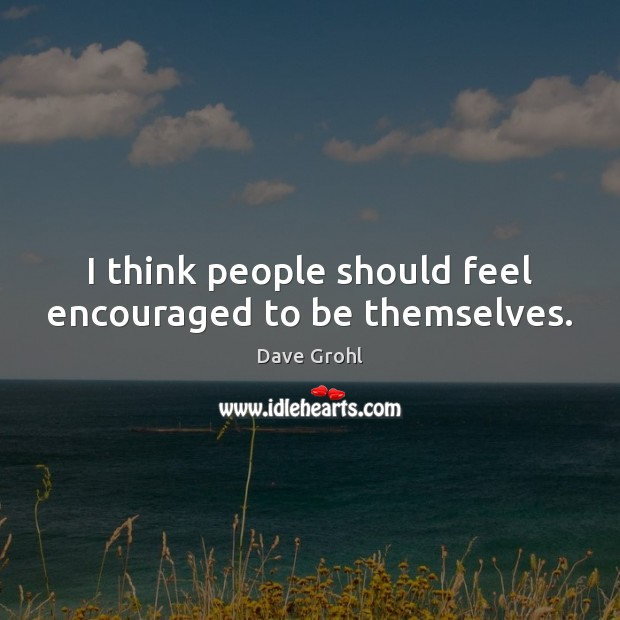 I think people should feel encouraged to be themselves. Image