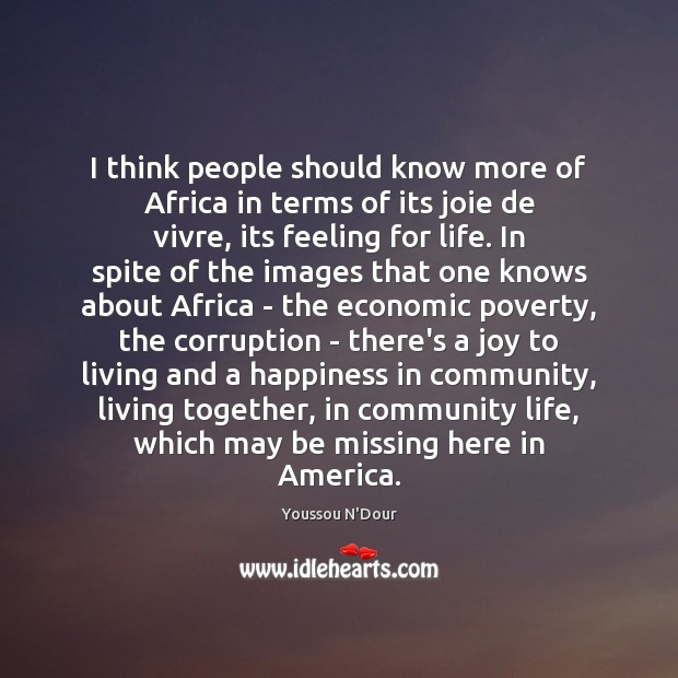 I think people should know more of Africa in terms of its Image