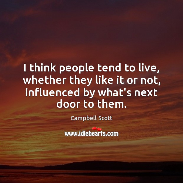 Image, I think people tend to live, whether they like it or not,