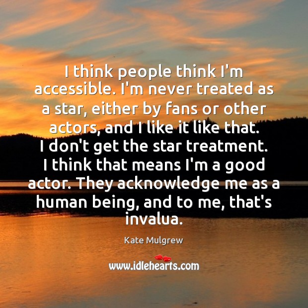 I think people think I'm accessible. I'm never treated as a star, Kate Mulgrew Picture Quote