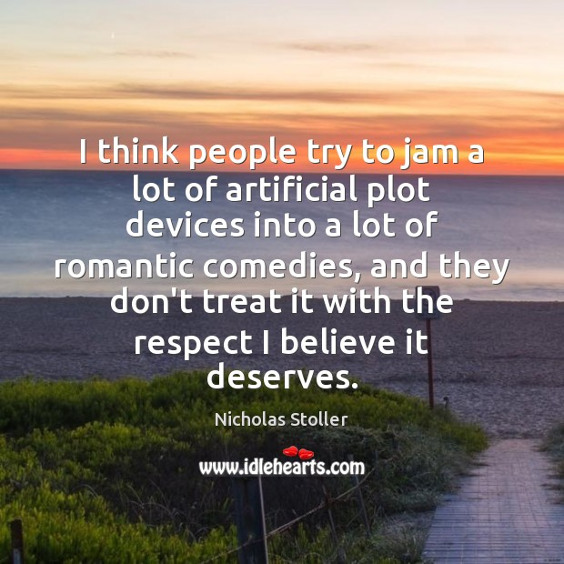 I think people try to jam a lot of artificial plot devices Image