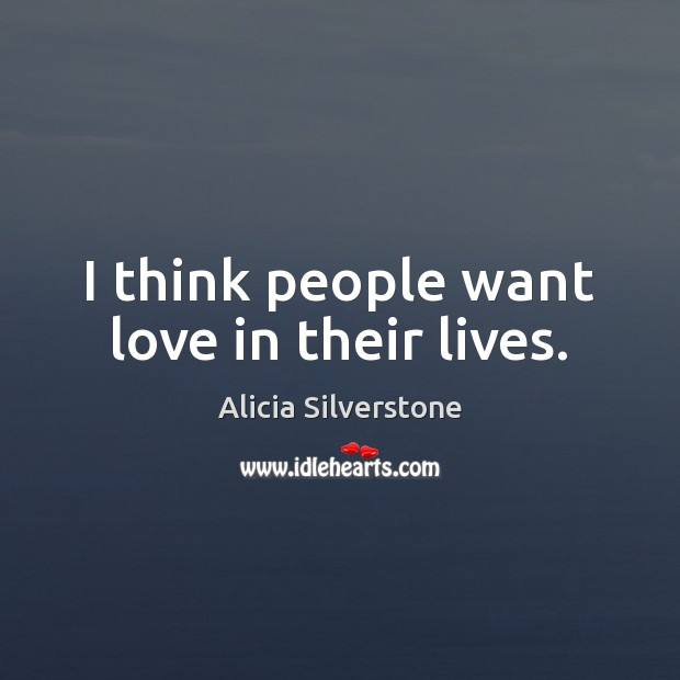 I think people want love in their lives. Image
