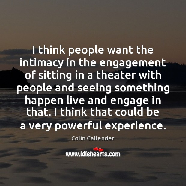 I think people want the intimacy in the engagement of sitting in Engagement Quotes Image