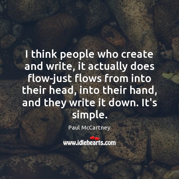 I think people who create and write, it actually does flow-just flows Image