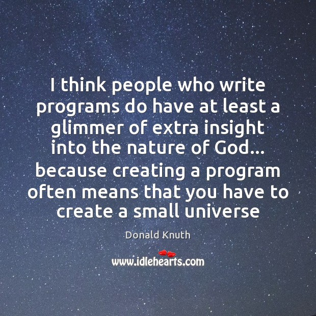 I think people who write programs do have at least a glimmer Donald Knuth Picture Quote