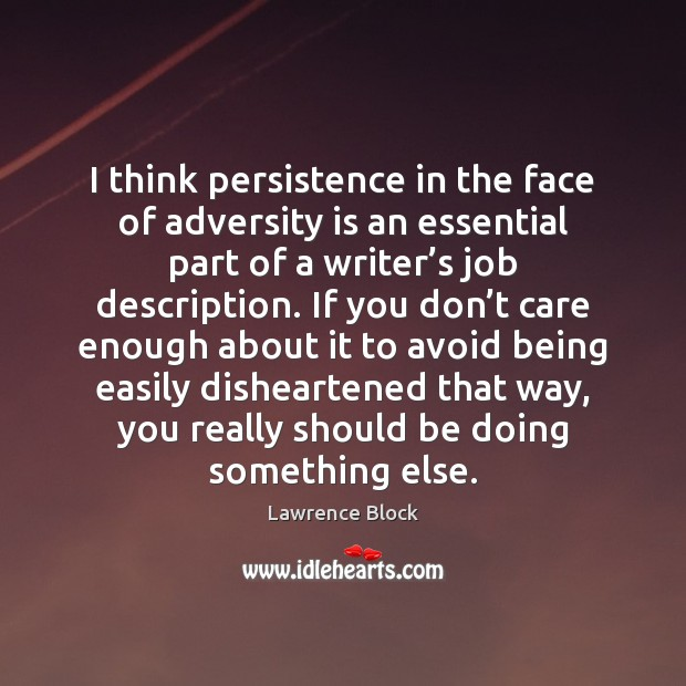 I think persistence in the face of adversity is an essential part Lawrence Block Picture Quote
