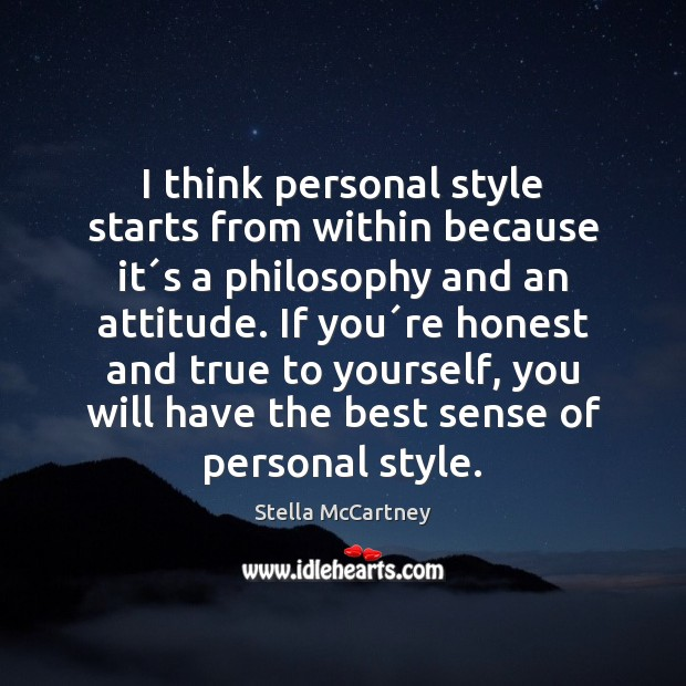 I think personal style starts from within because it´s a philosophy Stella McCartney Picture Quote