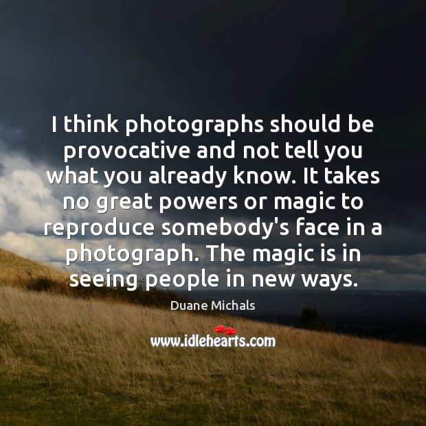 Image, I think photographs should be provocative and not tell you what you