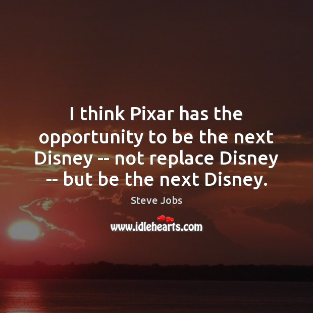 I think Pixar has the opportunity to be the next Disney — Steve Jobs Picture Quote