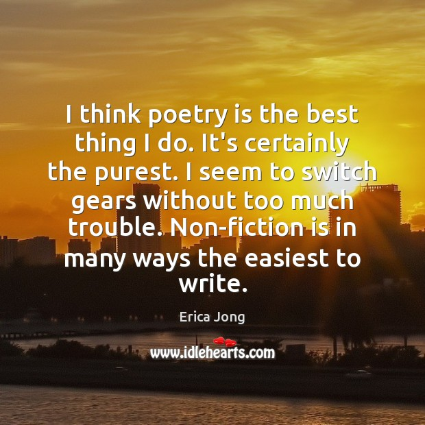I think poetry is the best thing I do. It's certainly the Poetry Quotes Image