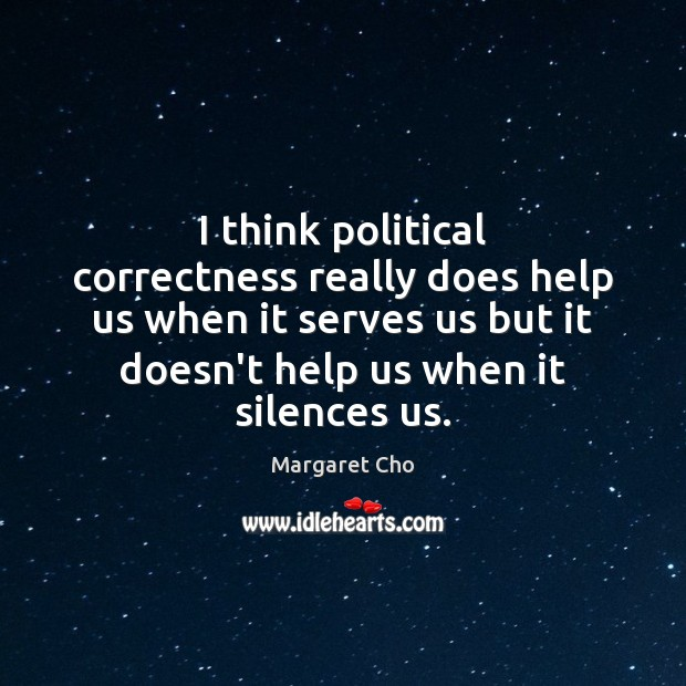 Image, I think political correctness really does help us when it serves us