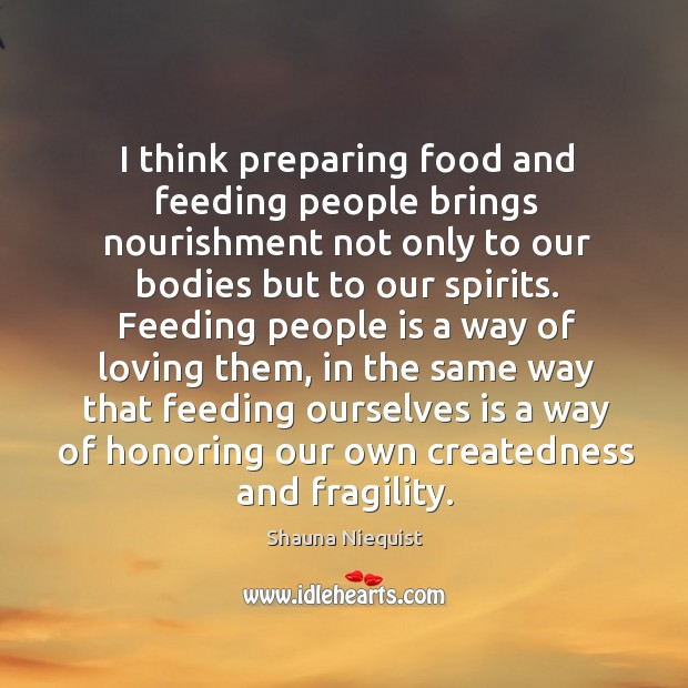 I think preparing food and feeding people brings nourishment not only to Image