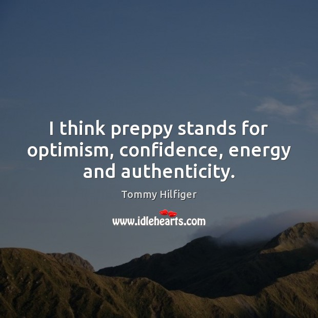 I think preppy stands for optimism, confidence, energy and authenticity. Image