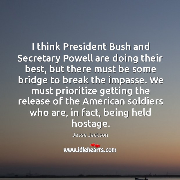 Image, I think president bush and secretary powell are doing their best