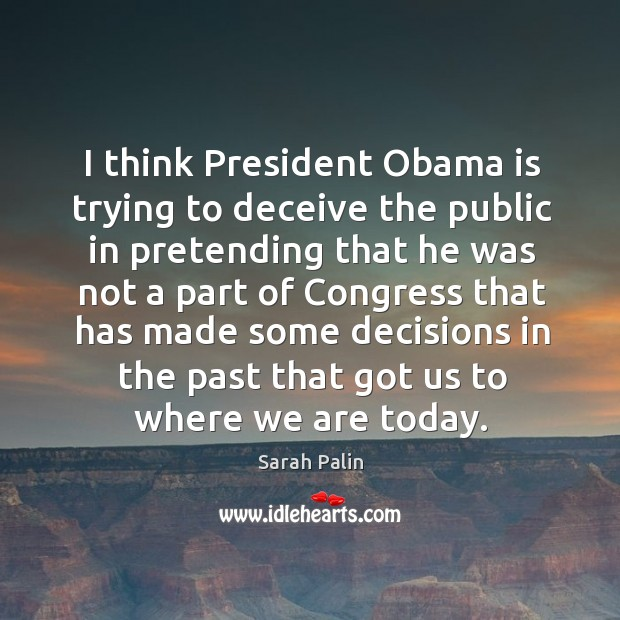 I think president obama is trying to deceive the public in pretending Image