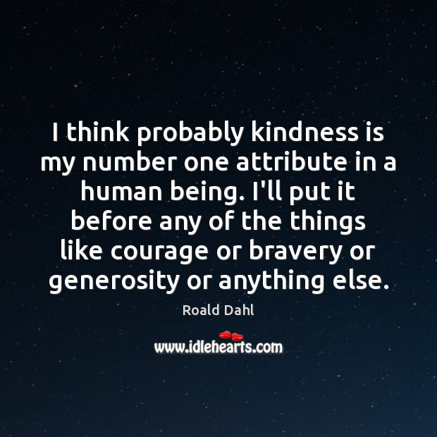 I think probably kindness is my number one attribute in a human Image