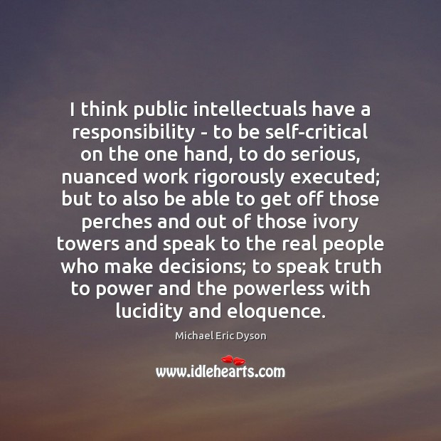 I think public intellectuals have a responsibility – to be self-critical on Michael Eric Dyson Picture Quote