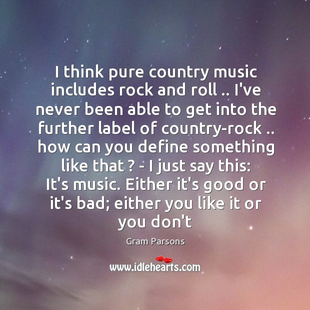 I think pure country music includes rock and roll .. I've never been Image