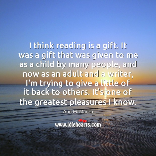 Image, I think reading is a gift. It was a gift that was