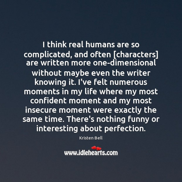 I think real humans are so complicated, and often [characters] are written Kristen Bell Picture Quote