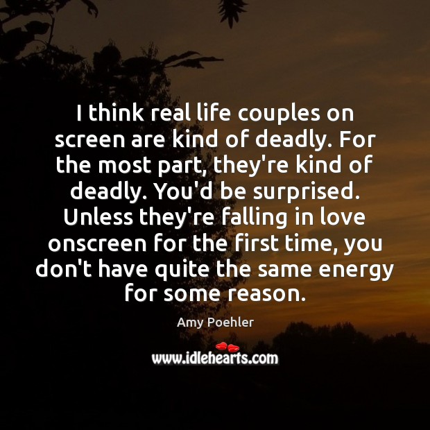I think real life couples on screen are kind of deadly. For Amy Poehler Picture Quote