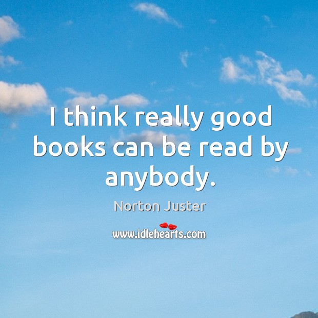 I think really good books can be read by anybody. Image
