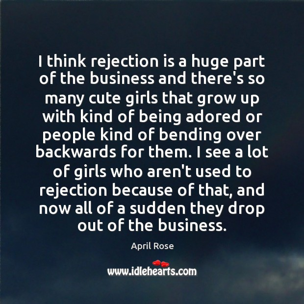 I think rejection is a huge part of the business and there's Rejection Quotes Image