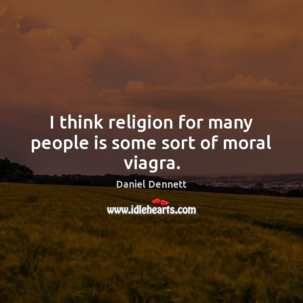 Image, I think religion for many people is some sort of moral viagra.