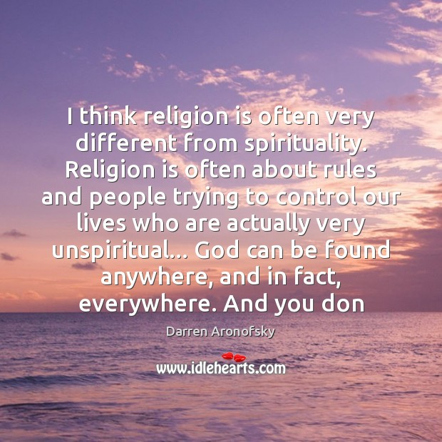 I think religion is often very different from spirituality. Religion is often Image