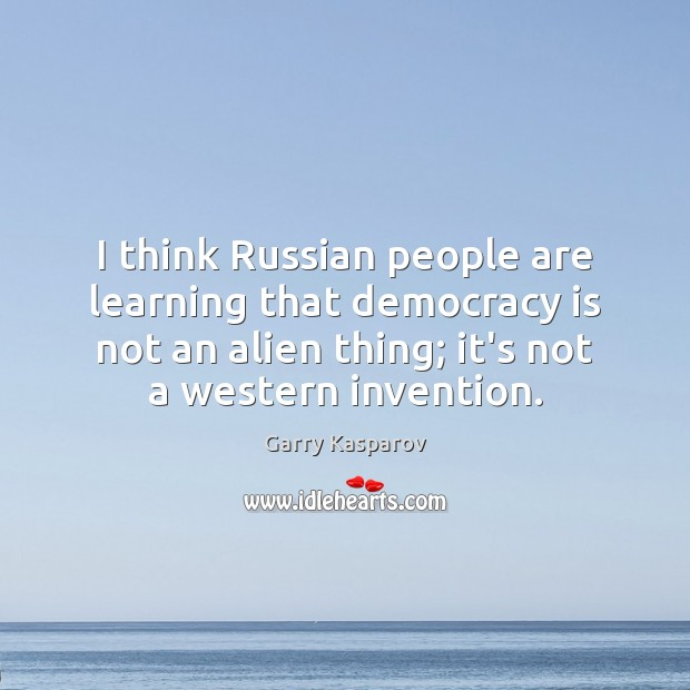I think Russian people are learning that democracy is not an alien Democracy Quotes Image