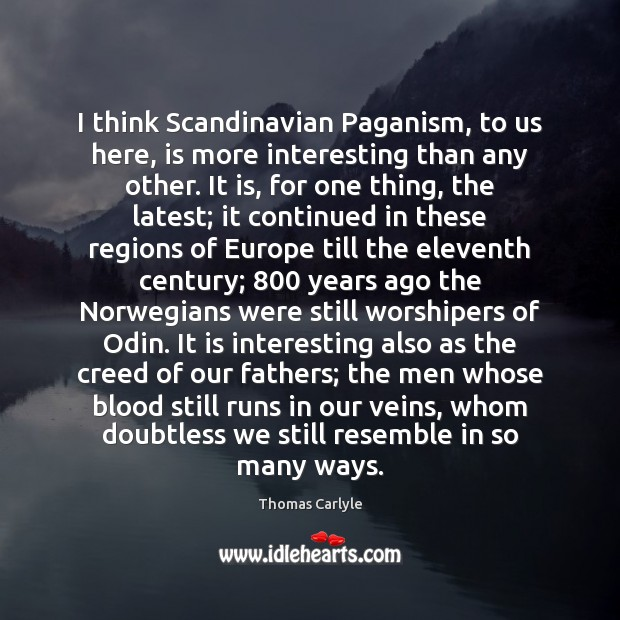 I think Scandinavian Paganism, to us here, is more interesting than any Image
