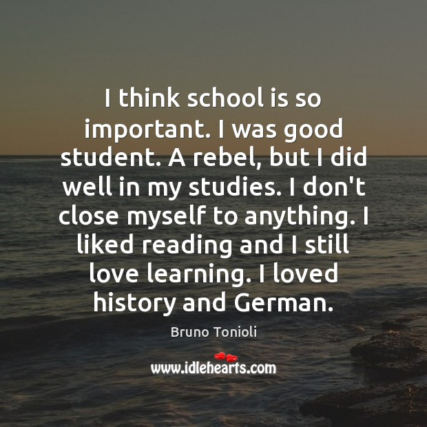 I think school is so important. I was good student. A rebel, Image