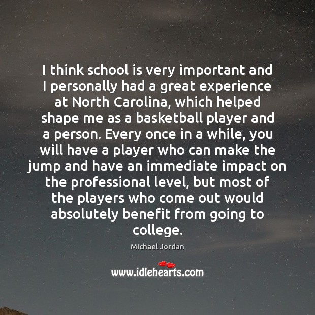 I think school is very important and I personally had a great Michael Jordan Picture Quote