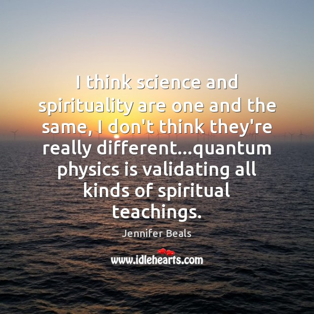 I think science and spirituality are one and the same, I don't Jennifer Beals Picture Quote