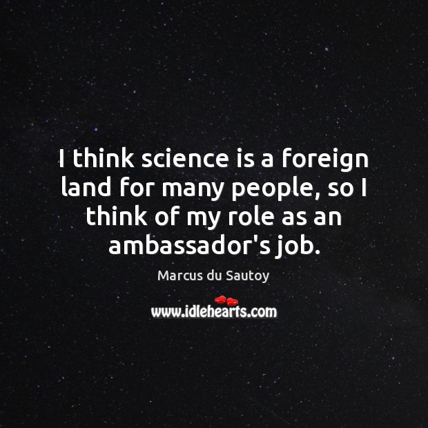 I think science is a foreign land for many people, so I Image