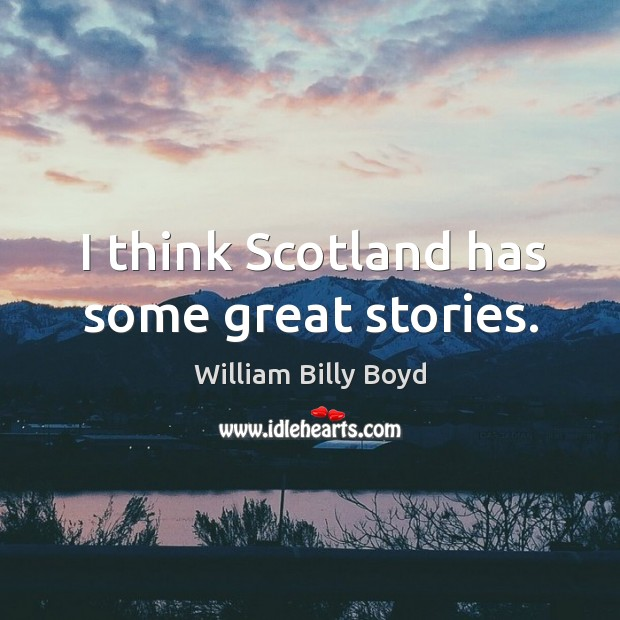 I think scotland has some great stories. Image