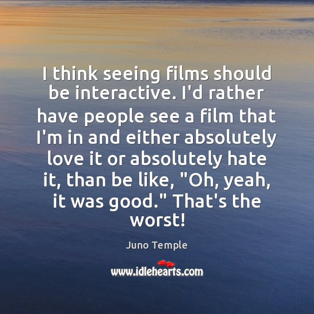 I think seeing films should be interactive. I'd rather have people see Image