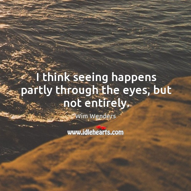I think seeing happens partly through the eyes, but not entirely. Image