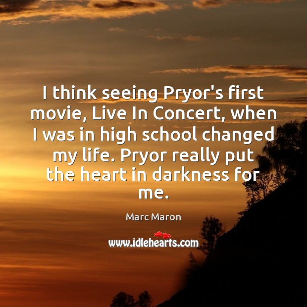 I think seeing Pryor's first movie, Live In Concert, when I was Marc Maron Picture Quote