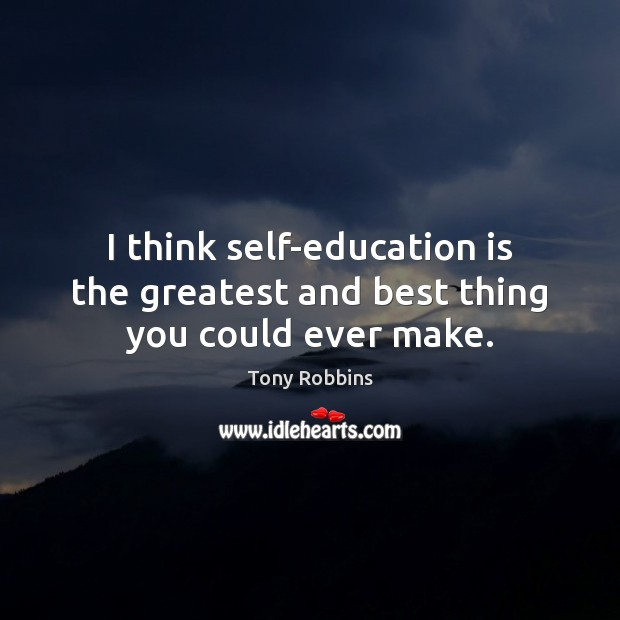 I think self-education is the greatest and best thing you could ever make. Education Quotes Image