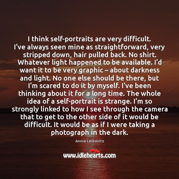 I think self-portraits are very difficult. I've always seen mine as Image