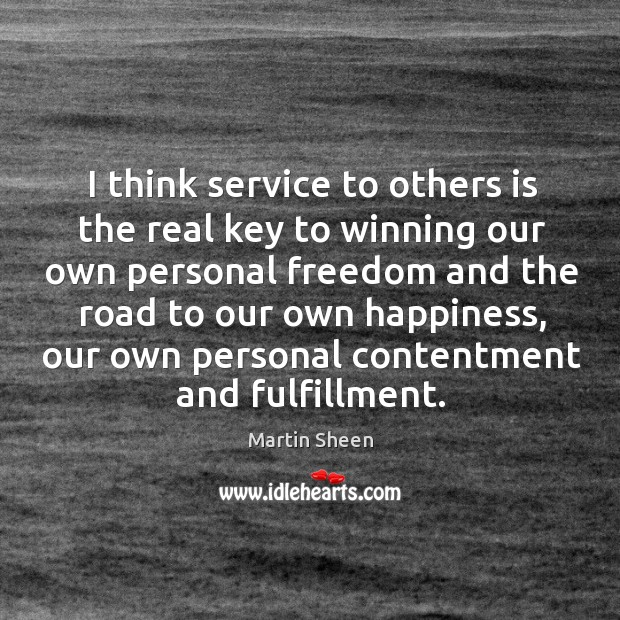 I think service to others is the real key to winning our Martin Sheen Picture Quote