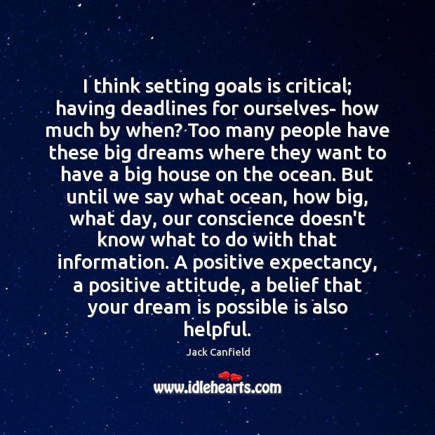 I think setting goals is critical; having deadlines for ourselves- how much Jack Canfield Picture Quote