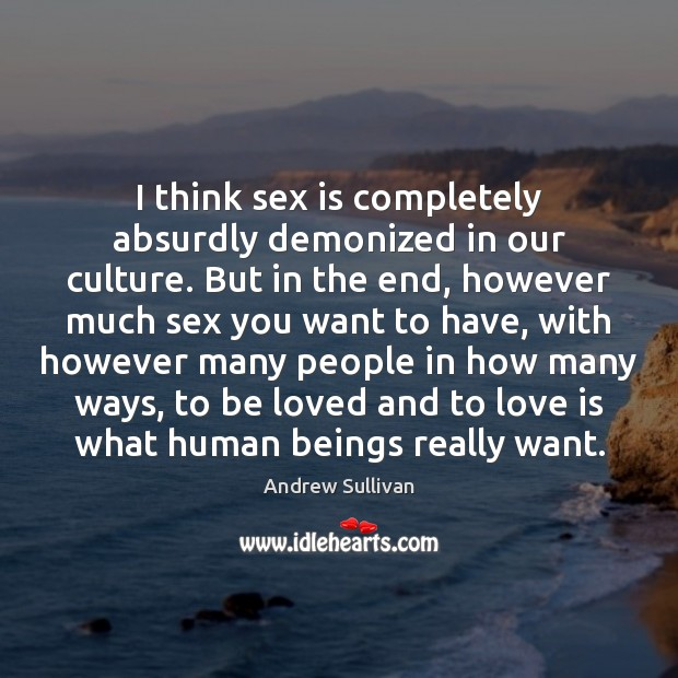 I think sex is completely absurdly demonized in our culture. But in To Be Loved Quotes Image