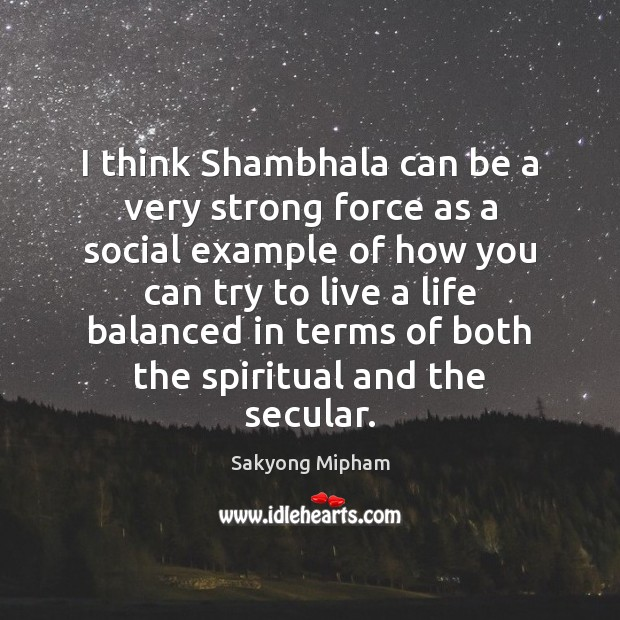 I think Shambhala can be a very strong force as a social Sakyong Mipham Picture Quote