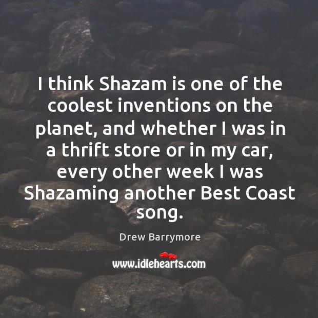 Image, I think Shazam is one of the coolest inventions on the planet,