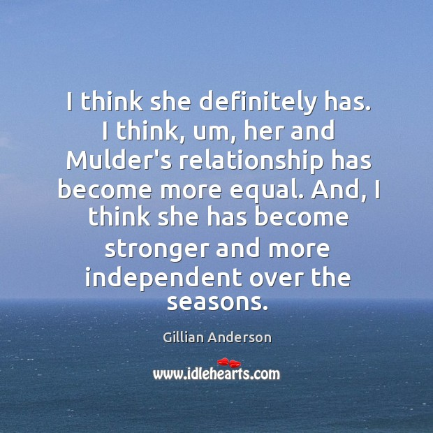 I think she definitely has. I think, um, her and Mulder's relationship Image