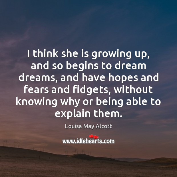 Image, I think she is growing up, and so begins to dream dreams,