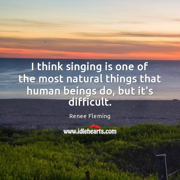 I think singing is one of the most natural things that human Image